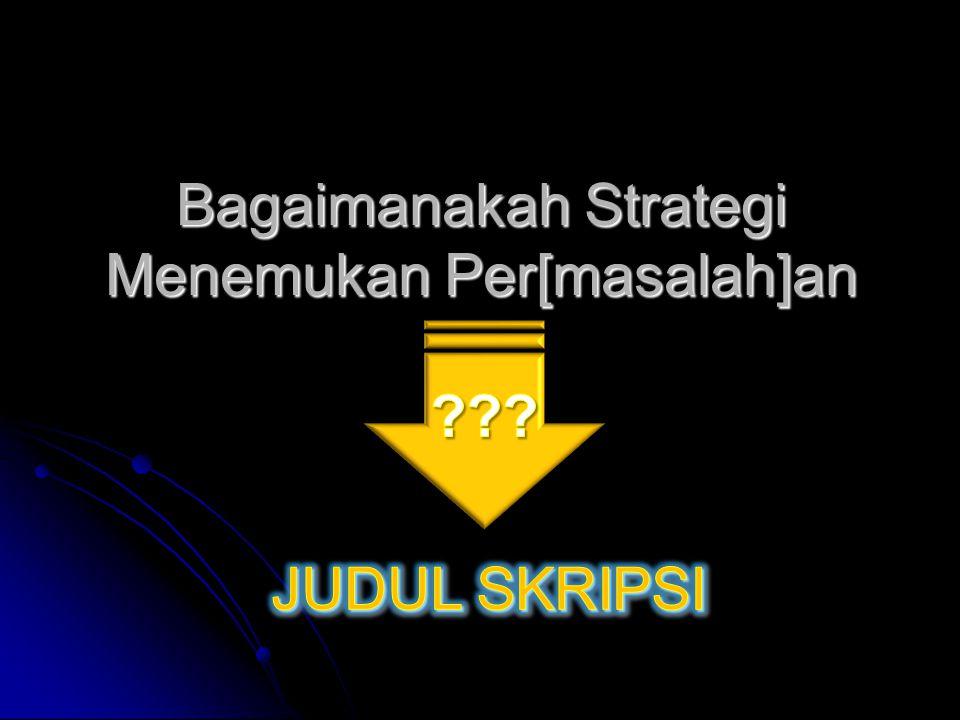 Bagaimanakah Strategi Menemukan Per[masalah]an